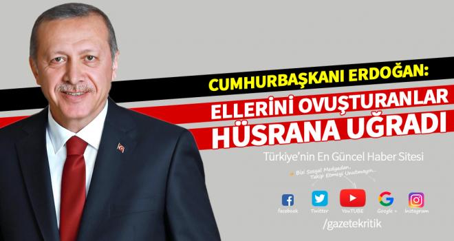 Erdoğan: Döviz kuru biraz yükseldi diye ellerini ovuşturanlar hüsrana uğradı