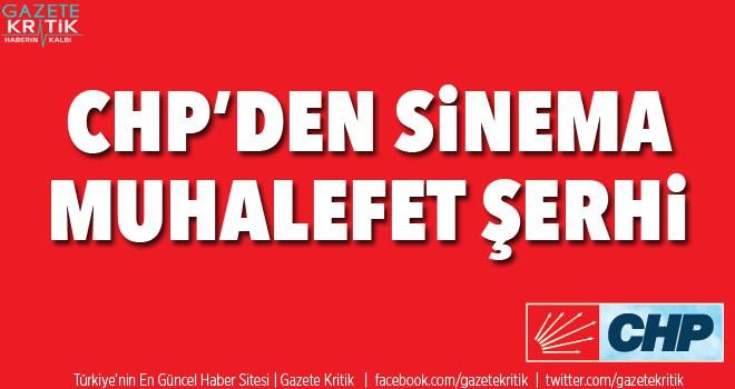 CHP'DEN SİNEMA MUHALEFET ŞERHİ