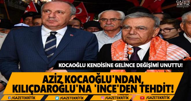 AZİZ KOCAOĞLU'NDAN, KILIÇDAROĞLU'NA 'İNCE'DEN TEHDİT!