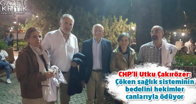 CHP'li Utku Çakırözer:Çöken sağlık sisteminin bedelini hekimler canlarıyla ödüyor
