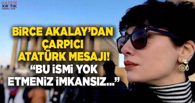 Birce Akalay'dan çarpıcı Atatürk mesajı! 'Bu ismi yok etmeniz imkansız…'