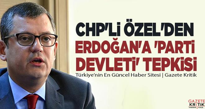 CHP'li Özel'den Erdoğan'a 'parti devleti' tepkisi