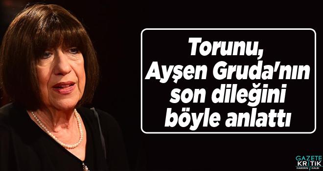 Torunu, Ayşen Gruda'nın son dileğini böyle anlattı