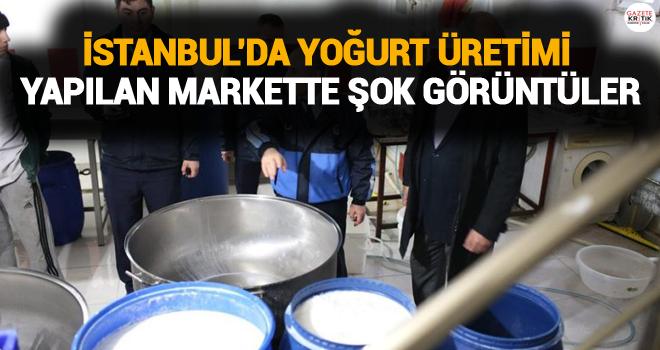 İstanbul'da yoğurt üretimi yapılan markette şok görüntüler