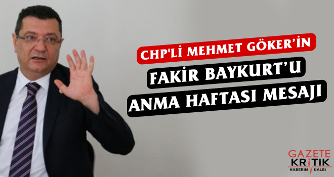 CHP'li MEHMET GÖKER'İN FAKİR BAYKURT'U ANMA HAFTASI MESAJI