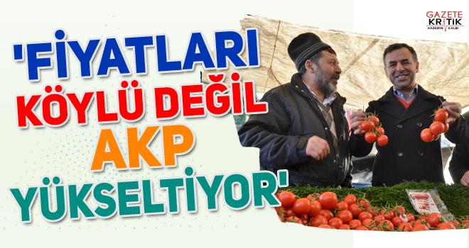 'Fiyatları köylü değil AKP yükseltiyor'