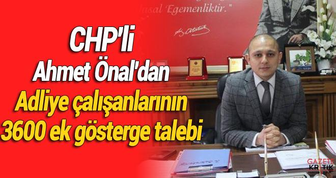 CHP'li Ahmet Önal'dan Adliye çalışanlarının 3600 ek gösterge talebi