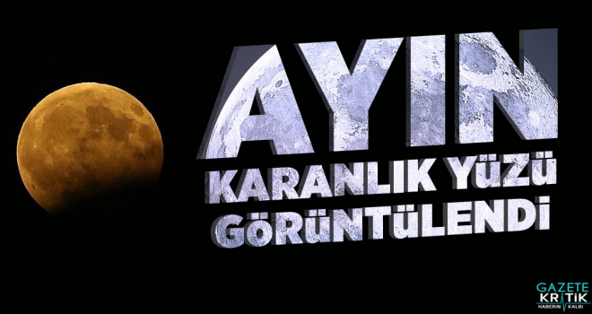 Ay'ın karanlık yüzü görüntülendi