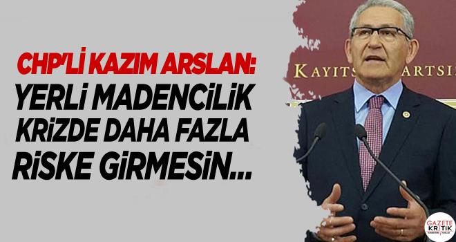 CHP'Lİ KAZIM ARSLAN:MADEN KANUNU CEZA KANUNUNA DÖNÜŞMESİN,