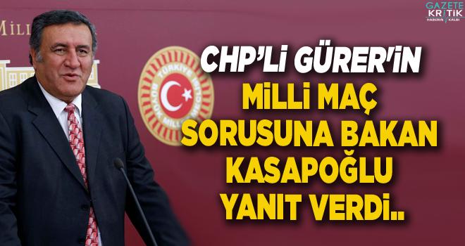 CHP'Lİ GÜRER'İN MİLLİ MAÇ SORUSUNA BAKAN KASAPOĞLU YANIT VERDİ..