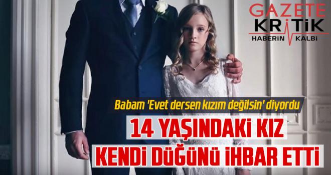 14 yaşındaki kız çocuğu, kendi düğününü ihbar etti: Babam 'Evet dersen kızım değilsin' diyordu