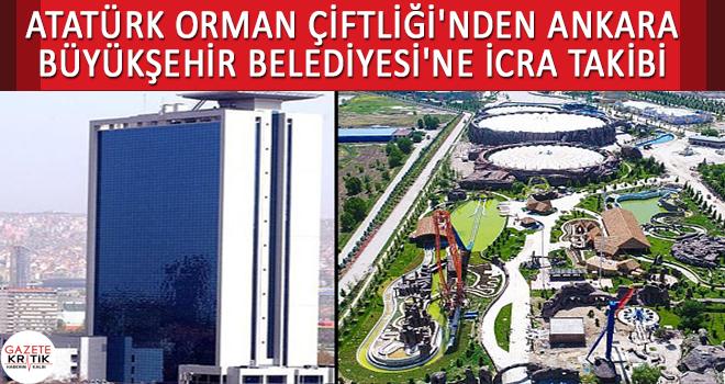 Atatürk Orman Çiftliği'nden Ankara Büyükşehir Belediyesi'ne icra takibi