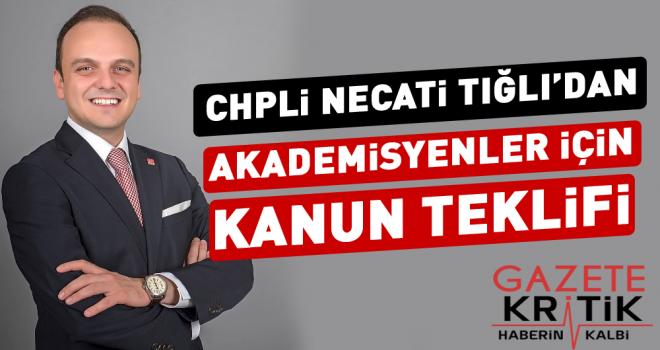 CHPli Necati Tığlı'dan Akademisyenler İçin Kanun Teklifi