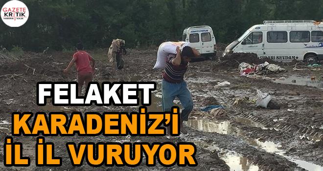 Felaket Karadeniz'i il il vuruyor