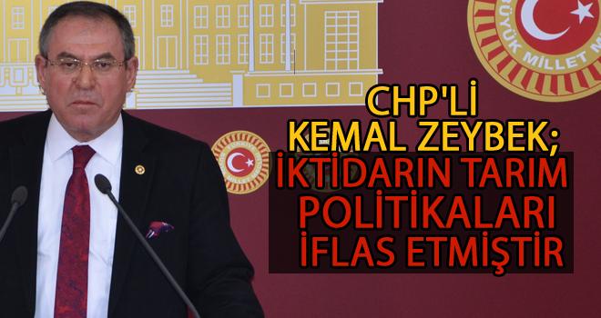 CHP'li Kemal Zeybek; İktidarın Tarım Politikaları İflas etmiştir