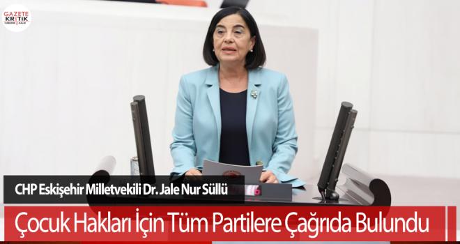 CHP'li Dr. Jale Nur Süllü Çocuk Hakları İçin Tüm Partilere Çağrıda Bulundu