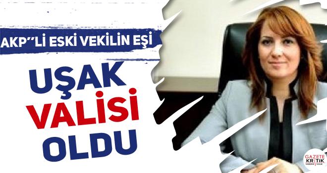 AKP''li eski vekilin eşi Uşak valisi oldu