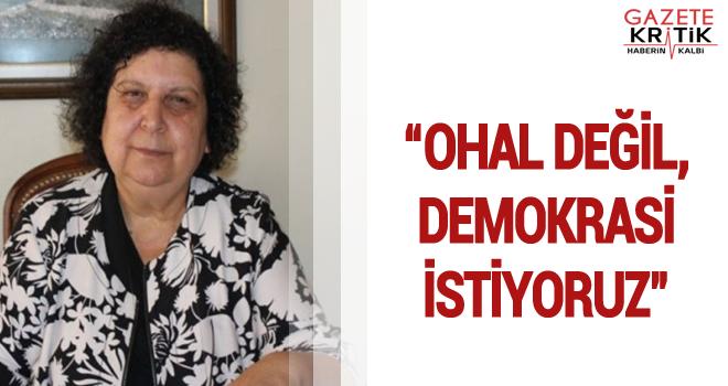 """""""OHAL DEĞİL, DEMOKRASİ İSTİYORUZ"""""""