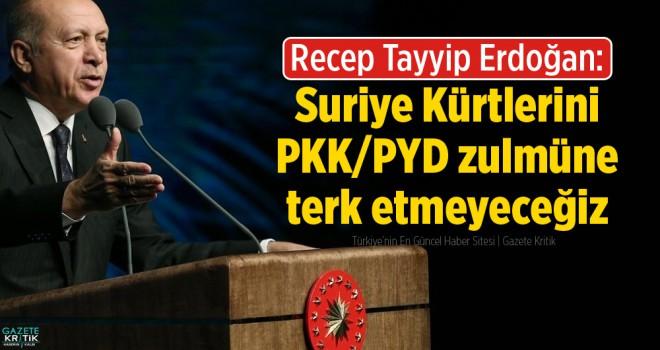 Erdoğan: Suriye Kürtlerini PKK/PYD zulmüne terk etmeyeceğiz