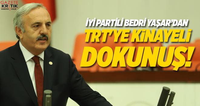 İYİ PARTİLİ BEDRİ YAŞAR'DAN TRT'YE KİNAYELİ DOKUNUŞ!