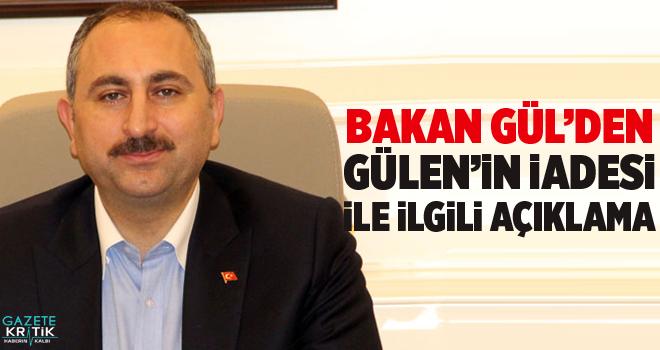 Adalet Bakanı Gül 'Gülen'in iadesi' açıklaması:  Burada oluşacak kanaat oradaki süreci de etkileyecektir