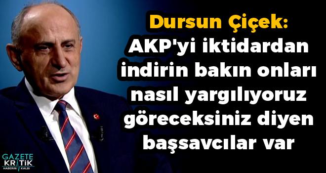Dursun Çiçek: AKP'yi iktidardan indirin bakın onları nasıl yargılıyoruz göreceksiniz diyen başsavcılar var