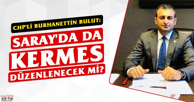 CHP'li Burhanettin BULUT: Saray'da da Kermes Düzenlenecek mi?