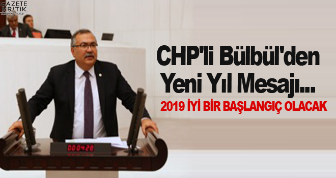 CHP'li Bülbül'den Yeni Yıl Mesajı:2019 İYİ BİR BAŞLANGIÇ OLACAK