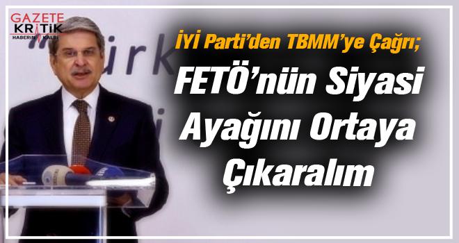 İYİ Parti'den TBMM'ye Çağrı; FETÖ'nün Siyasi Ayağını Ortaya Çıkaralım