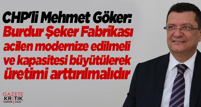 CHP'li Mehmet Göker:Burdur Şeker Fabrikası acilen modernize edilmeli ve kapasitesi büyütülerek üretimi arttırılmalıdır