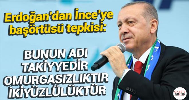 Erdoğan'dan İnce'ye başörtüsü tepkisi:Bunun adı takiyyedir, omurgasızlıktır, ikiyüzlülüktür