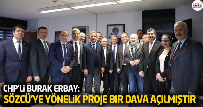 CHP'li Erbay: Sözcü'ye yönelik proje bir dava açılmıştır