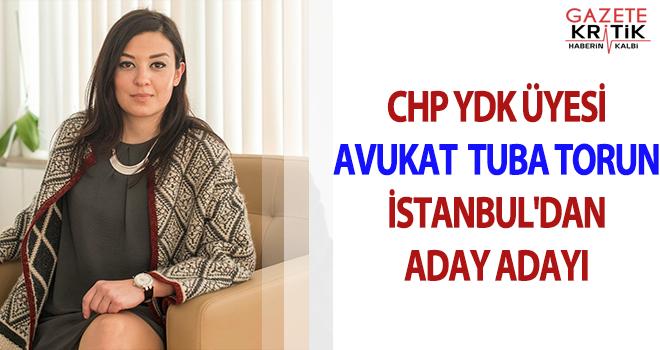 CHP YDK ÜYESİ AVUKAT TUBA TORUN İSTANBUL'DAN ADAY ADAYI