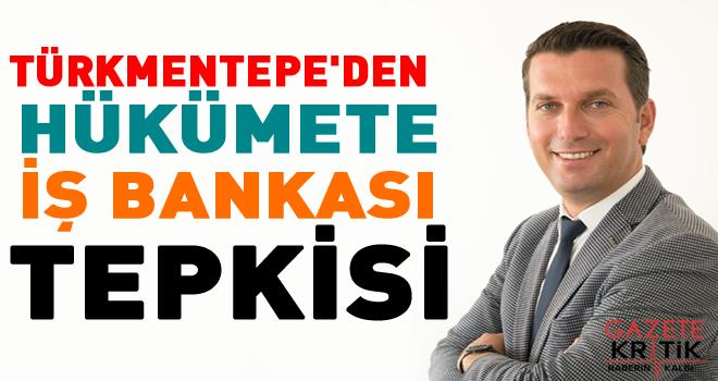 Türkmentepe'den hükümete İş Bankası tepkisi