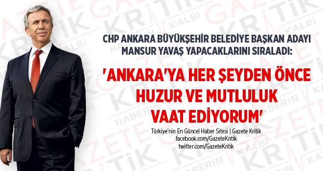 'ANKARA'YA HER ŞEYDEN ÖNCE HUZUR VE MUTLULUK VAAT EDİYORUM'
