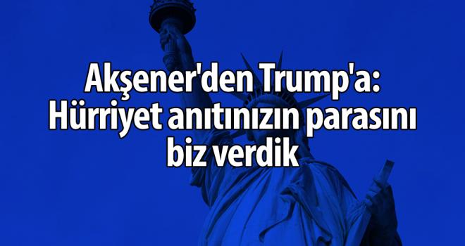 Akşener'den Trump'a: Hürriyet anıtınızın parasını biz verdik