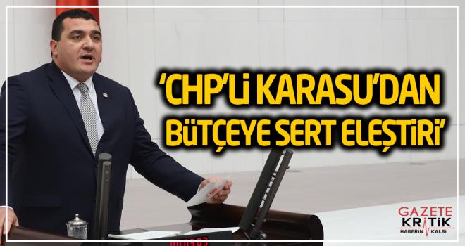 'CHP'Lİ KARASU'DAN BÜTÇEYE SERT ELEŞTİRİ'