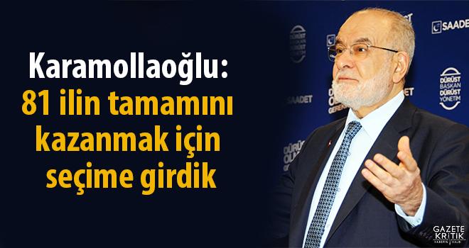 Karamollaoğlu: 81 ilin tamamını kazanmak için seçime girdik!