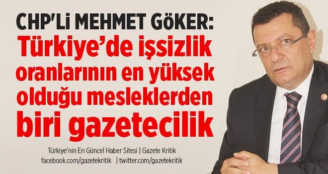 CHP'Lİ MEHMET GÖKER: Türkiye'de işsizlik oranlarının en yüksek olduğu mesleklerden biri gazetecilik