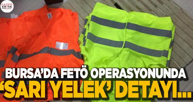 Bursa'da FETÖ operasyonu! 'Sarı yelek' detayı…