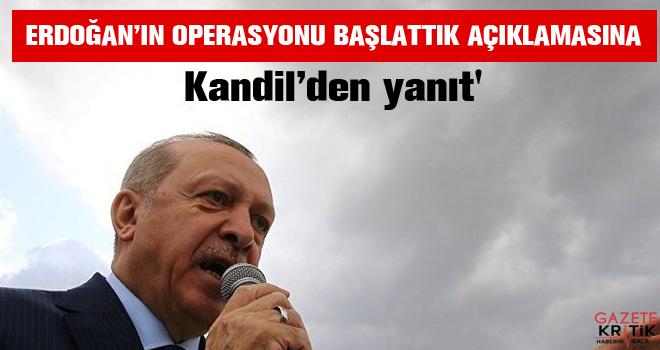 Erdoğan'dan 'Operasyonu başlattık' açıklaması, Kandil'den yanıt'