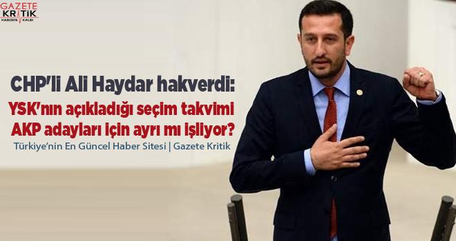CHP'li Ali Haydar hakverdi:YSK'nın açıkladığı seçim takvimi AKP adayları için ayrı mı işliyor?