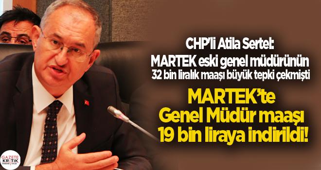 CHP'li Atila Sertel:MARTEK eski genel müdürünün 32 bin liralık maaşı büyük tepki çekmişti