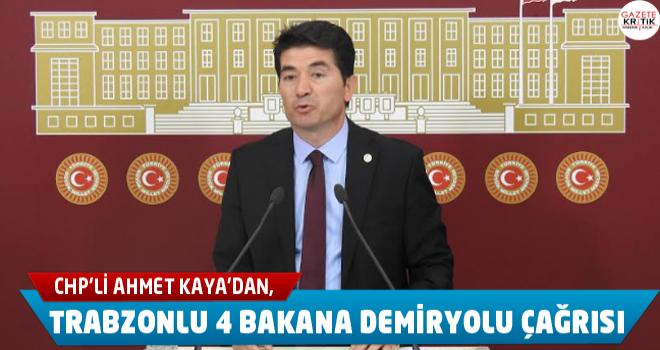 CHP'Lİ AHMET KAYA'DAN, TRABZONLU 4 BAKANA DEMİRYOLU ÇAĞRISI