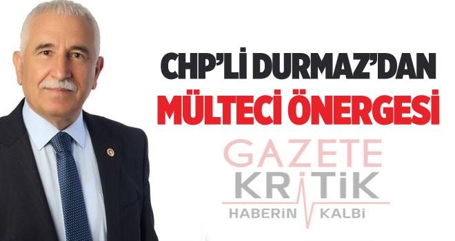 CHP'Lİ DURMAZ'DAN MÜLTECİ ÖNERGESİ
