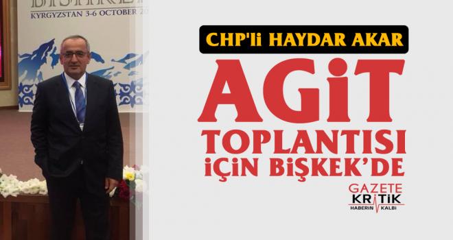 AKAR; AGİT TOPLANTISI İÇİN BİŞKEK'DE