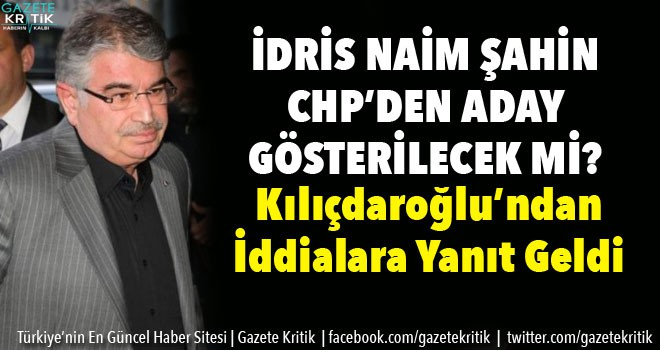 İdris Naim Şahin CHP'dan aday olacak mı ?