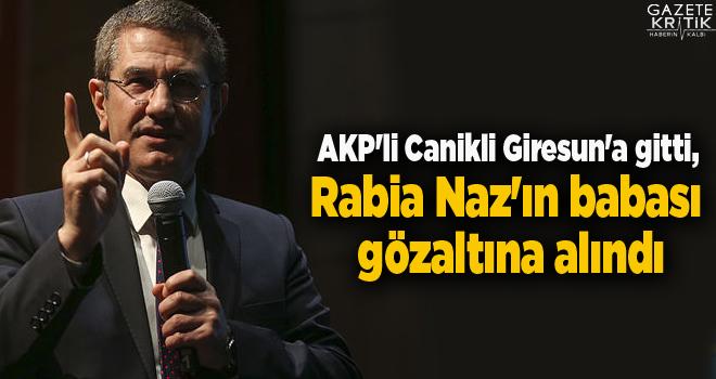 AKP'li Canikli Giresun'a gitti, Rabia Naz'ın babası gözaltına alındı