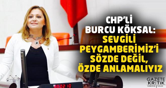 CHP'li Burcu Köksal:Sevgili Peygamberimiz'i sözde değil, özde anlamalıyız