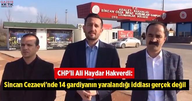 CHP'li Hakverdi: Sincan Cezaevi'nde 14 gardiyanın yaralandığı iddiası gerçek değil
